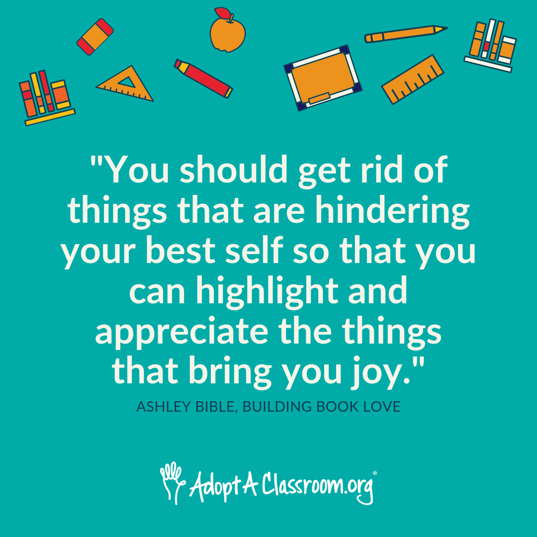 """You should get rid of things that are hindering your best self so that you can highlight and appreciate the things that bring you joy."""
