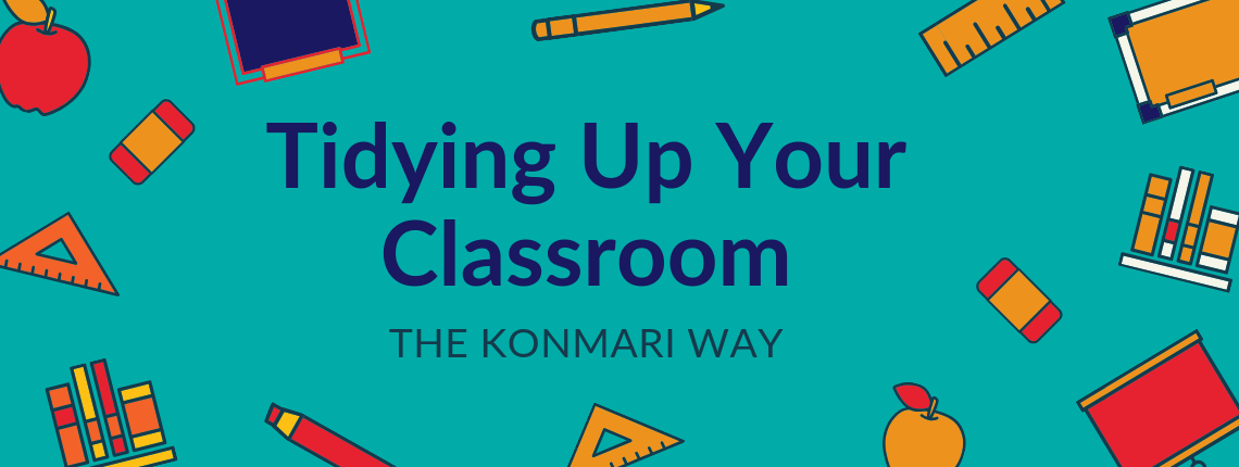 Tidying up your Classroom the KonMari Way