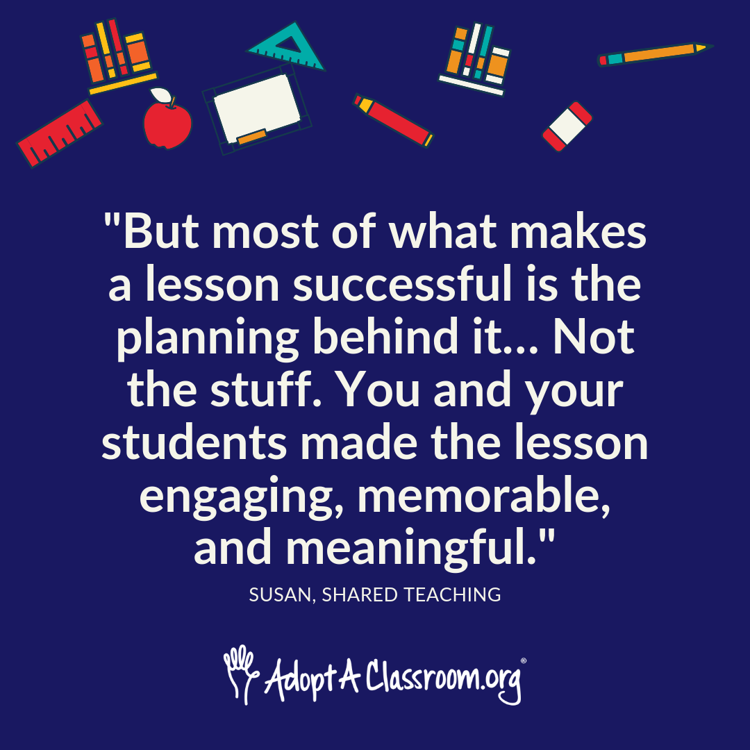 """But most of what makes a lesson successful is the planning behind it… Not the stuff. You and your students made the lesson engaging, memorable, and meaningful."""