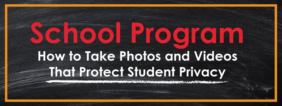 Three Tips to Protect Student Privacy in Photos and Videos