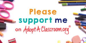 please support me on AdoptAClassroom.org