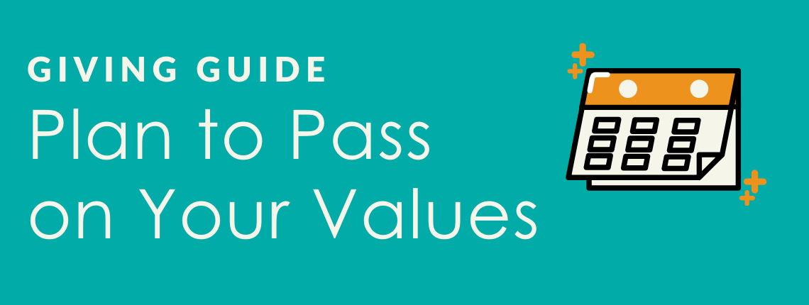 Giving Guide: Plan to Pass on your Values.