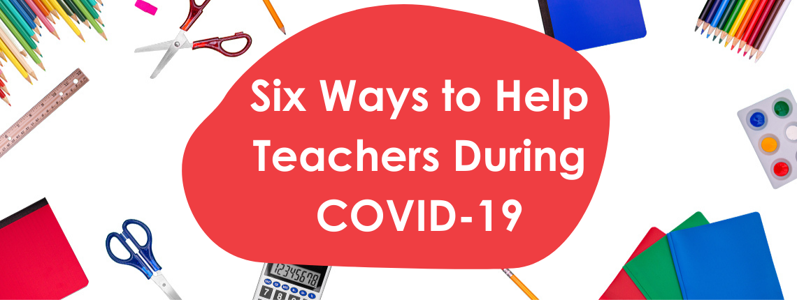 Six Ways to Help Teachers during COVID-19